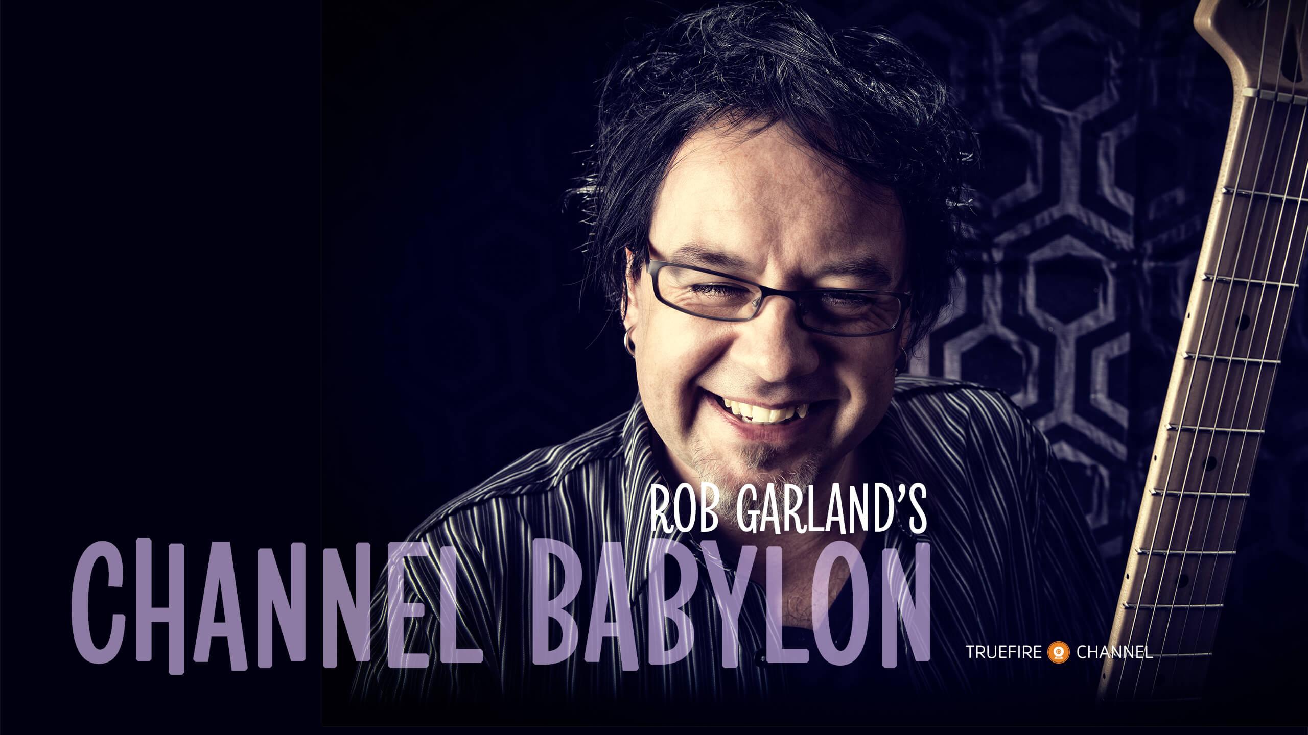 Rob Garlands Channel Babylon Channels Truefire